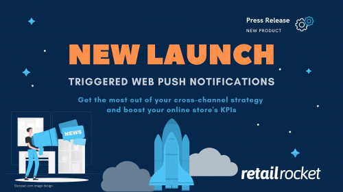 Retail Rocket launches its new Triggered Web Push Notifications to increase the efficiency of your Cross-channel strategy